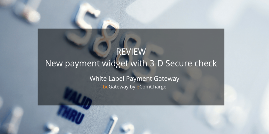 White Label Payment Processing Platform: review of the new payment widget with 3-D Secure check