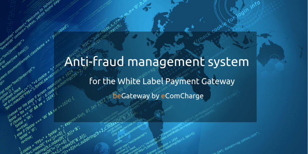 Anti fraud management system for the white label payment gateway beGateway